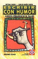 Escribir con Humor : Juegos Literarios en el Taller by Bettina Caron and...