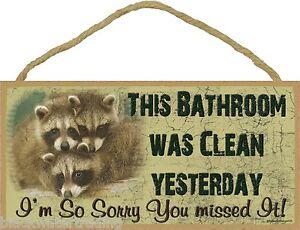 "Raccoon Bathroom Was Clean Yesterday Sign Plaque Lodge Cabin Bath Decor 5""x10"""