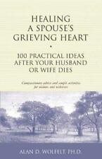 Healing a Spouse's Grieving Heart: 100 Practical Ideas After Your Husband or Wif