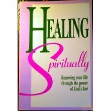 Healing Spiritually: Renewing Your Life Through the Power of Gods Law by Mary B