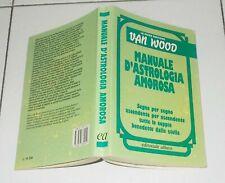 Peter Van Wood MANUALE D'ASTROLOGIA AMOROSA - Le guide pratiche 1991 Oroscopo