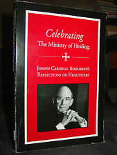 Celebrating Ministry of Healing: Cardinal Bernardin Reflections On Healthcare