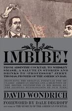 Imbibe! : From Absinthe Cocktail to Whiskey Smash, a Salute in Stories and...