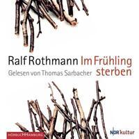 """""""Im Frühling sterben"""" von Ralf Rothmann, gelesen von Thomas Sarbacher, Hörbuch"""