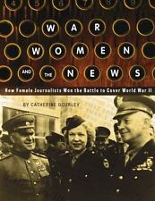 WAR WOMEN AND NEWS HOW FEMALE JOURNALISTS WON BATTLE TO COVER By Gourley Mint