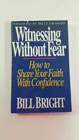 Witnessing Without Fear : How to Share Your Faith with Confidence by Bill Bright