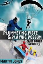 Plummeting, Piste and Playing Possum (and Other Stories) by Martin Jones.