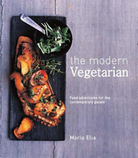 The Modern Vegetarian: Food adventures for the contemporary palate, MARIA, ELIA,