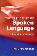 The Structure of Spoken Language : Intonation in Romance by Philippe Martin...