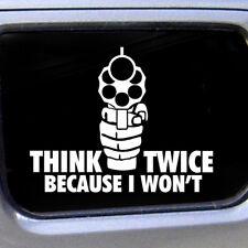 Think Twice Because I Won't Sticker Decal Funny Gun Shot Car Amendment Decal
