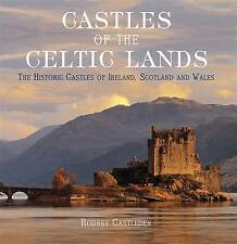 CASTLES OF THE CELTIC LANDS: THE HISTORIC CASTLES OF IRELAND, SCOTLAND AND WALES