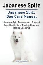 Japanese Spitz. Japanese Spitz Dog Care Manual. Japanese Spitz Temperament, P.