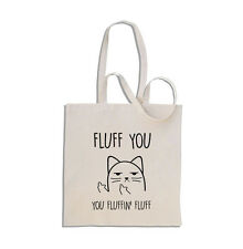 Fluff You, You Fluffin' Fluff - Rude Cat - Cotton Tote Shopping Bag