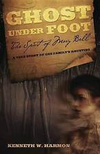 Ghost Under Foot: The Spirit of Mary Bell by Kenneth F. Harmon (Paperback, 2012)