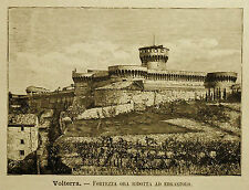 1891= VOLTERRA, FORTEZZA ORA ERGASTOLO =TOSCANA.Xilo+Passepartout..Etna