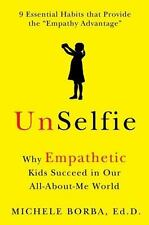 Unselfie : How to Teach Children Empathy in Their All-about-Me World by...