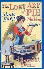 The Lost Art of Pie Making Made Easy by Barbara Swell