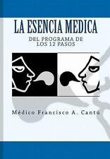 La Esencia Medica del Programa de los 12 Pasos by Médico Francisco A. Cantu...