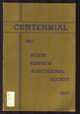 CENTENNIAL NORTH RENFREW AGRICULTURAL SOCIETY History 1857-1957 Ontario BOOK