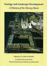 Ecology And Landscape Development: History of the Mersey Basin by Liverpool...