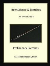 Bow Science and Exercises for Violin and Viola Preliminary Exercises :...