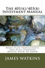 The 401(k)/403(b) Investment Manual: What Plan Participants and Plan Sponsors Re