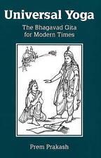 Universal Yoga: The Bhagavad Gita for Modern Times by Prem Pakash (Paperback,...