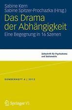 Das Drama der Abhängigkeit : Eine Begegnung in 16 Szenen (2013, Paperback)
