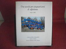 """""""Una scuola per cinquant'anni di alpinismo""""- CAI, 1987"""