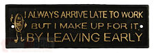Humorous Always Late For Work Cast Iron Plaque Sign Wall Hanging Office Decor