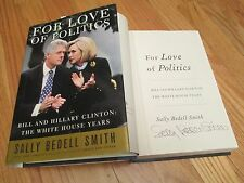 SALLY BEDELL SMITH signed FOR LOVE OF POLITICS 2007 Book BILL / HILLARY CLINTON