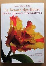 LA BEAUTE DES FLEURS ET DES PLANTES DECORATIVES - JEAN-MARIE PELT - BOTANIQUE
