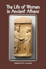 The Life of Women in Ancient Athens by Joseph R. Laurin (2012, Paperback)