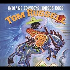 Indians Cowboys Horses Dogs, Tom Russell CD
