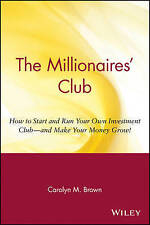 The Millionaires' Club: How to Start and Run Your Own Investment Club and Make Y