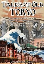 Tales of Old Tokyo: The Remarkable Story of One of the World's Most Fascinating