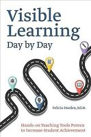 Visible Learning Day by Day : Hands-On Teaching Tools Proven to Increase Stud...