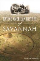 Native American History of Savannah, Paperback by Freeman, Michael, Brand New...