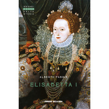 Grandi donne della storia Corriere della sera n°5 Elisabetta I di ALBERTO FABRIS