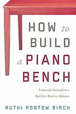 How to Build a Piano Bench: Lessons for Success from a Red-Dirt Road in Alabama,
