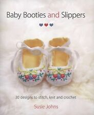 Baby Booties and Slippers : 30 Designs to Stitch, Knit and Crochet by Susie...