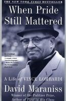When Pride Still Mattered : A Life Of Vince Lombardi by David Maraniss