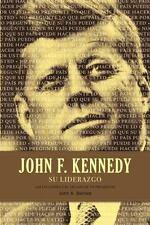 NEW - John F. Kennedy su liderazgo: Las lecciones y el legado de un presidente