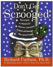 Don't Get Scrooged: How to Thrive in a World Full of Obnoxious, Incompetent, Arr