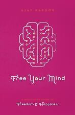 Free Your Mind : A Meditation Guide to Freedom and Happiness by Ajay Kapoor...