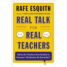 Real Talk for Real Teachers : Advice for Teachers from Rookies to Veterans:...