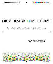 From Design into Print: Preparing Graphics and Text for Professional Printing b…