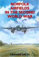Norfolk Airfields in the Second World War,Graham Smith