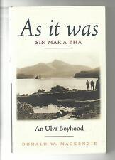 Local History As It Was, Sin Mar A Bha, An Ulva Boyhood. Mull etc. D. Mackenzie