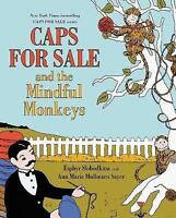 Caps for Sale and the Mindful Monkeys by Sayer, Ann Marie Mulhearn,Slobodkina, E